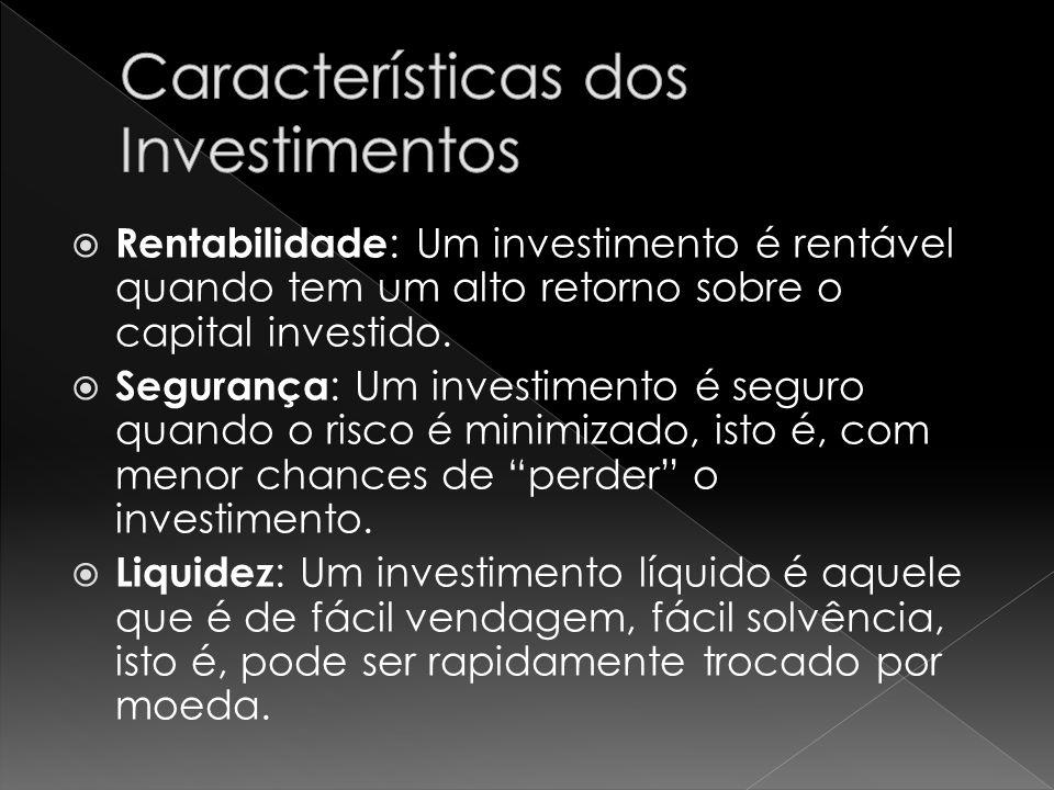Rentabilidade : Um investimento é rentável quando tem um alto retorno sobre o capital investido.