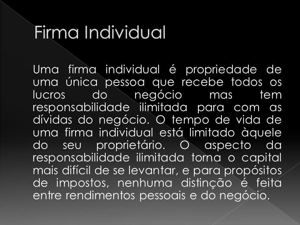 Uma firma individual é propriedade de uma única pessoa que recebe todos os lucros do negócio mas tem responsabilidade ilimitada para com as dívidas do negócio.