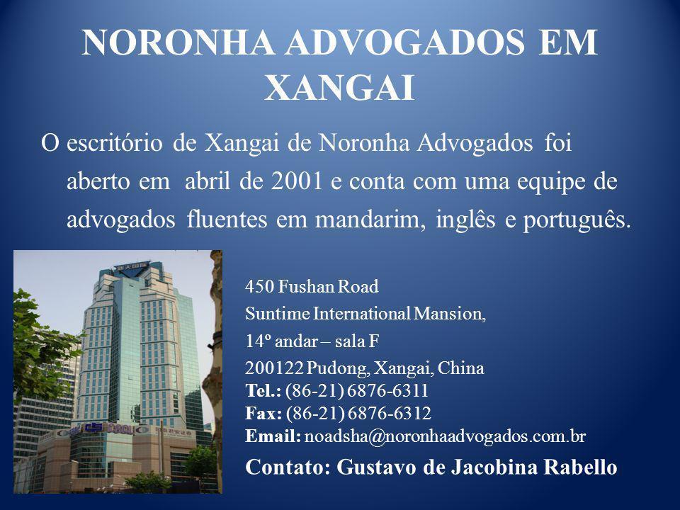 NORONHA ADVOGADOS EM XANGAI O escritório de Xangai de Noronha Advogados foi aberto em abril de 2001 e conta com uma equipe de advogados fluentes em ma
