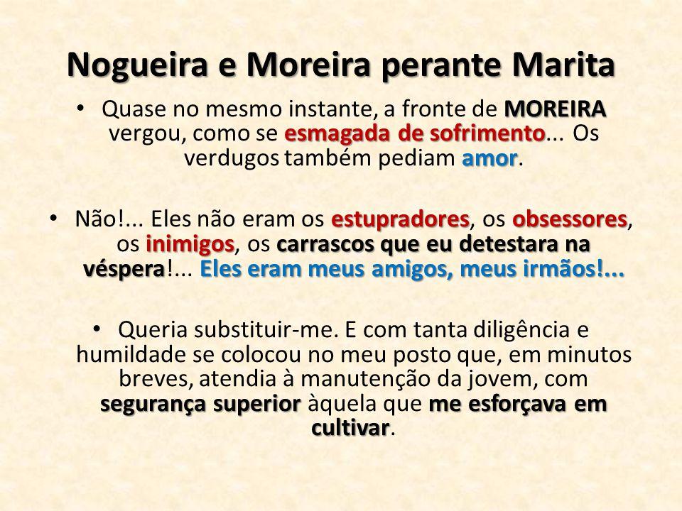 Nogueira e Moreira perante Marita MOREIRA esmagada de sofrimento amor Quase no mesmo instante, a fronte de MOREIRA vergou, como se esmagada de sofrime