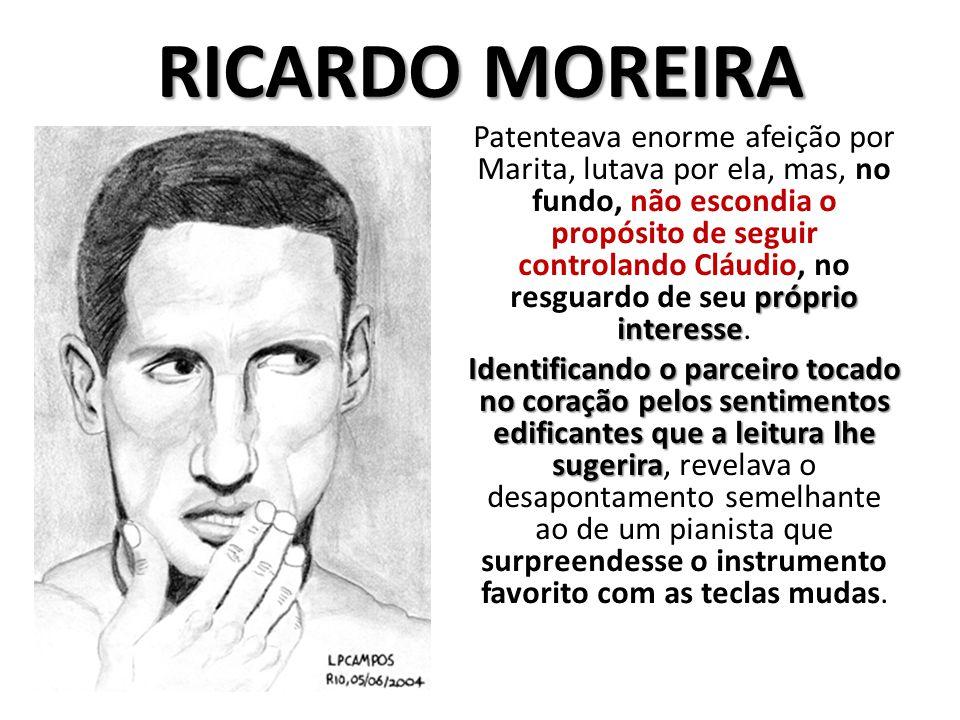 RICARDO MOREIRA próprio interesse Patenteava enorme afeição por Marita, lutava por ela, mas, no fundo, não escondia o propósito de seguir controlando