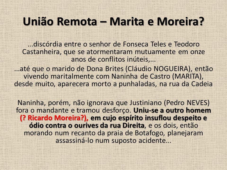 União Remota – Marita e Moreira?...discórdia entre o senhor de Fonseca Teles e Teodoro Castanheira, que se atormentaram mutuamente em onze anos de c