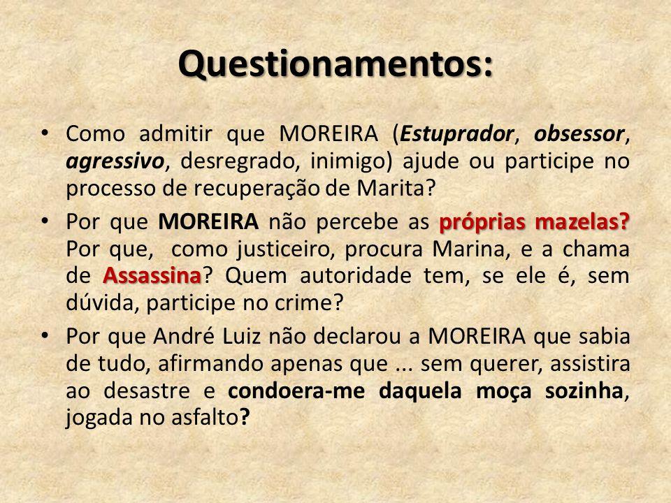 Questionamentos: Como admitir que MOREIRA (Estuprador, obsessor, agressivo, desregrado, inimigo) ajude ou participe no processo de recuperação de Mari