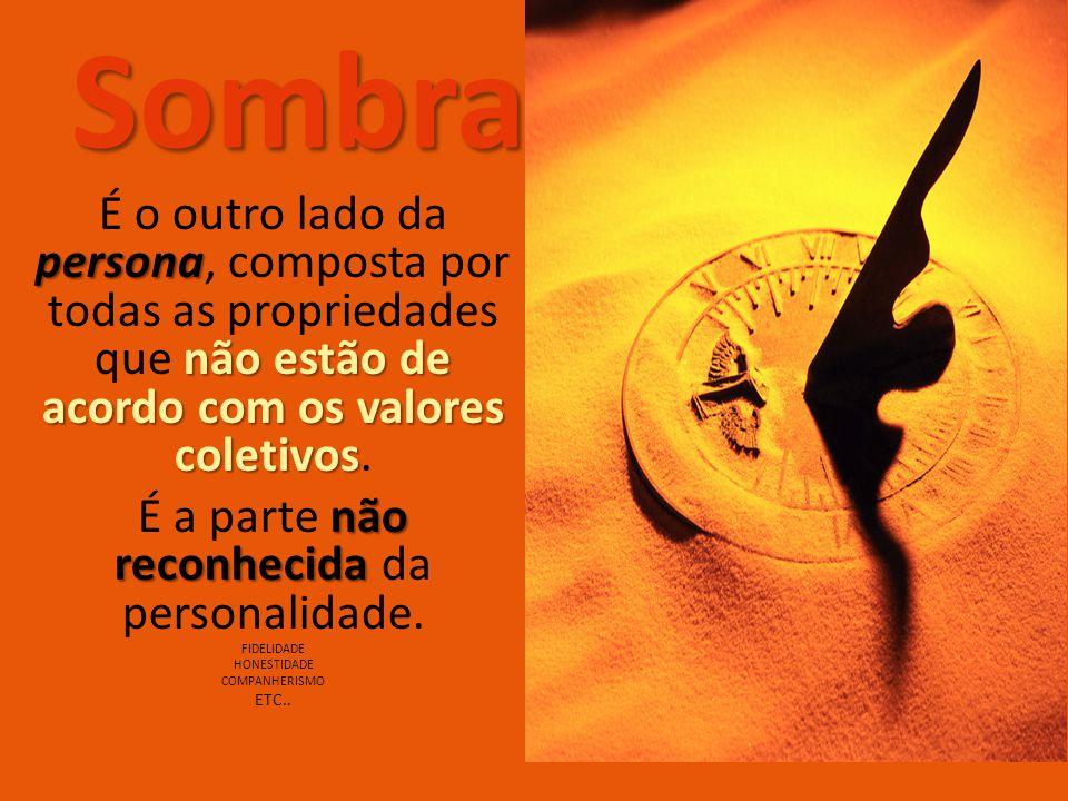 Sombra persona não estão de acordo com os valores coletivos É o outro lado da persona, composta por todas as propriedades que não estão de acordo com