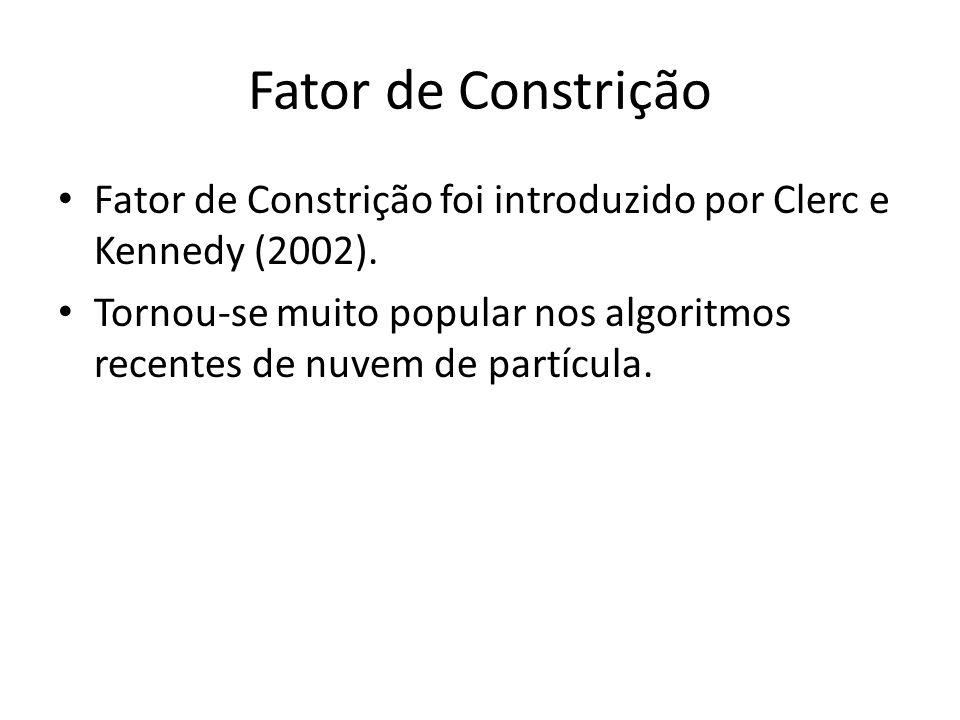 Fator de Constrição Fator de Constrição foi introduzido por Clerc e Kennedy (2002).