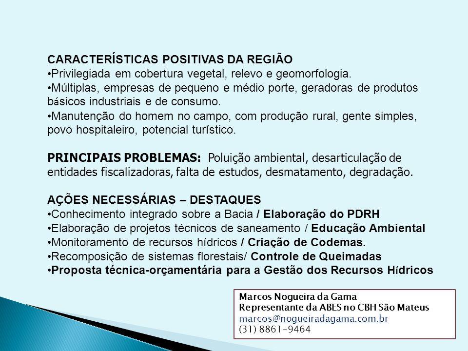 Marcos Nogueira da Gama Representante da ABES no CBH São Mateus marcos@nogueiradagama.com.br (31) 8861-9464 CARACTERÍSTICAS POSITIVAS DA REGIÃO Privil