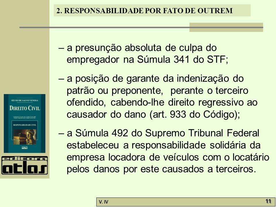 2. RESPONSABILIDADE POR FATO DE OUTREM V. IV 11 – a presunção absoluta de culpa do empregador na Súmula 341 do STF; – a posição de garante da indeniza