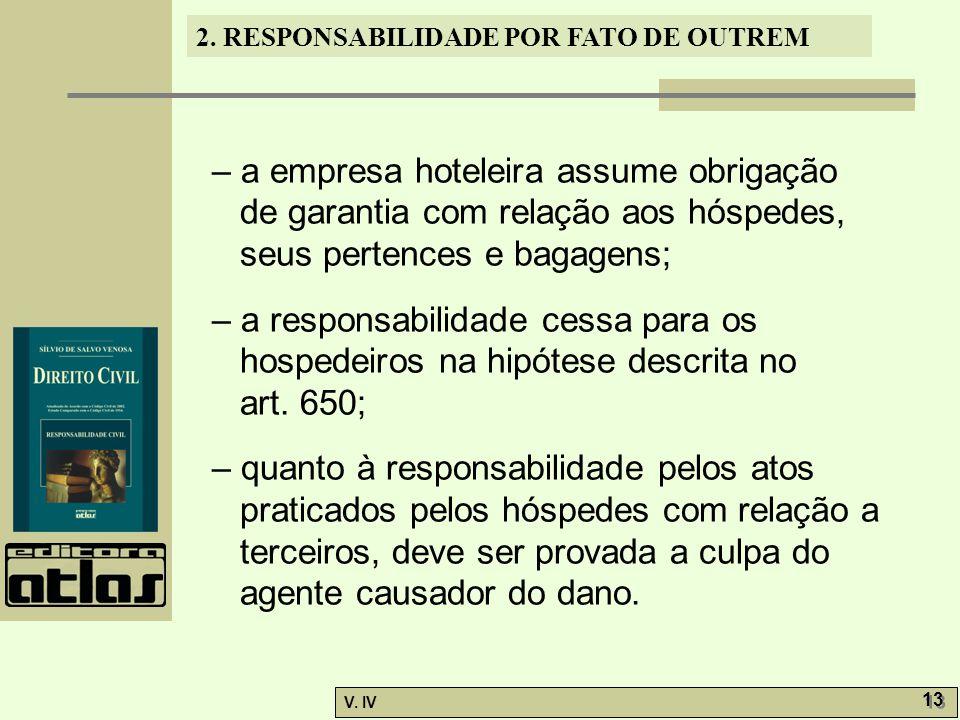 2. RESPONSABILIDADE POR FATO DE OUTREM V. IV 13 – a empresa hoteleira assume obrigação de garantia com relação aos hóspedes, seus pertences e bagagens