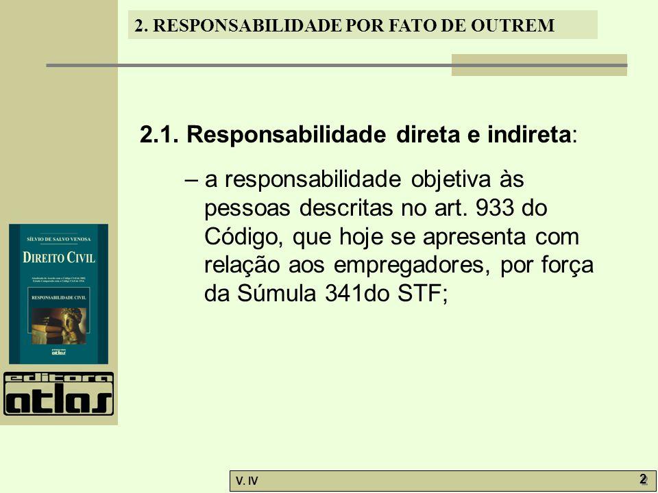 2. RESPONSABILIDADE POR FATO DE OUTREM V. IV 2 2 2.1. Responsabilidade direta e indireta: – a responsabilidade objetiva às pessoas descritas no art. 9