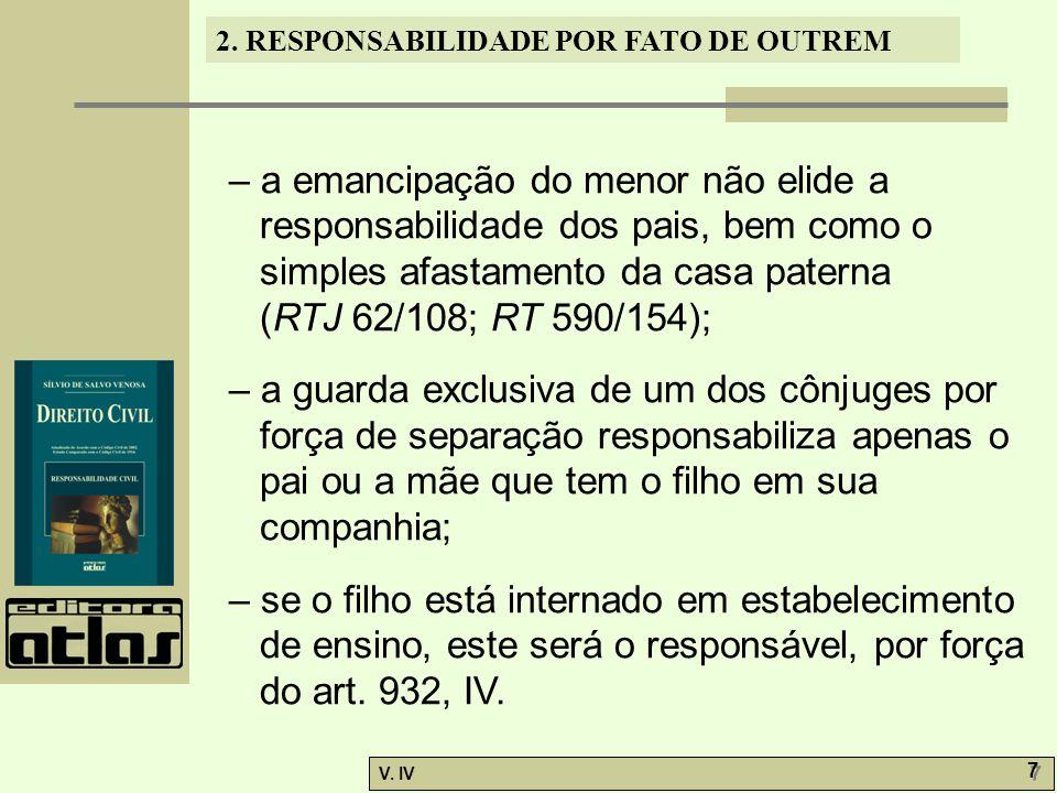 2.RESPONSABILIDADE POR FATO DE OUTREM V. IV 18 2.8.