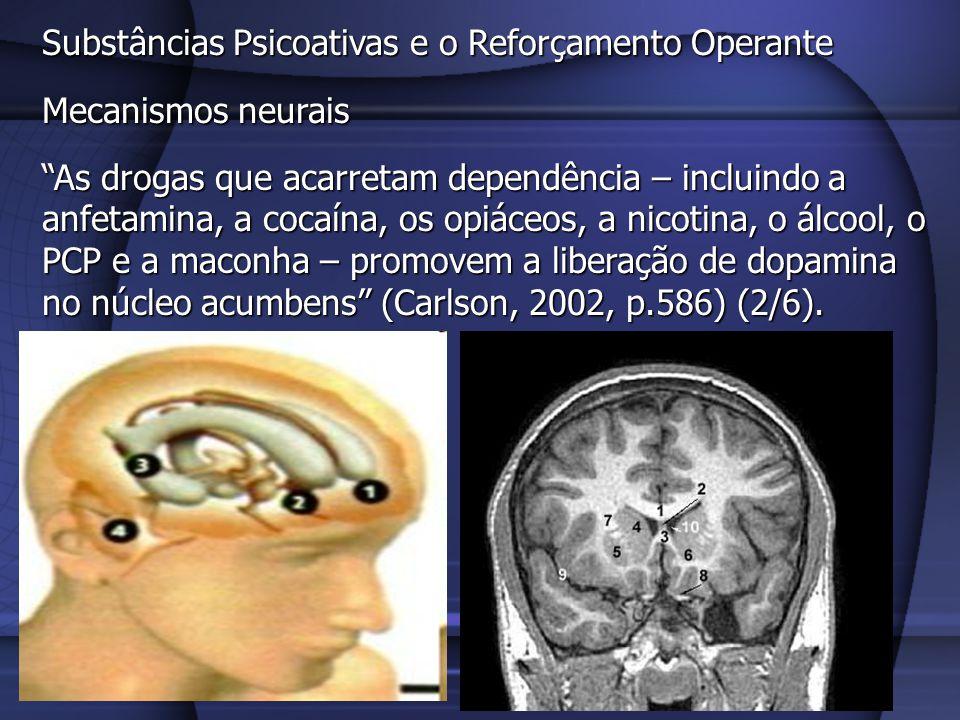 Substâncias Psicoativas e o Reforçamento Operante Mecanismos neurais As drogas que acarretam dependência – incluindo a anfetamina, a cocaína, os opiác