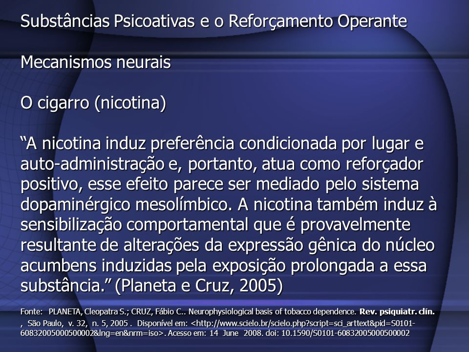 Substâncias Psicoativas e o Reforçamento Operante Mecanismos neurais O cigarro (nicotina) A nicotina induz preferência condicionada por lugar e auto-a