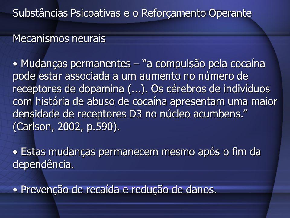 Substâncias Psicoativas e o Reforçamento Operante Mecanismos neurais Mudanças permanentes – a compulsão pela cocaína pode estar associada a um aumento