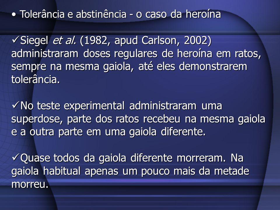Tolerância e abstinência - o caso da heroína Tolerância e abstinência - o caso da heroína Siegel et al. (1982, apud Carlson, 2002) administraram doses