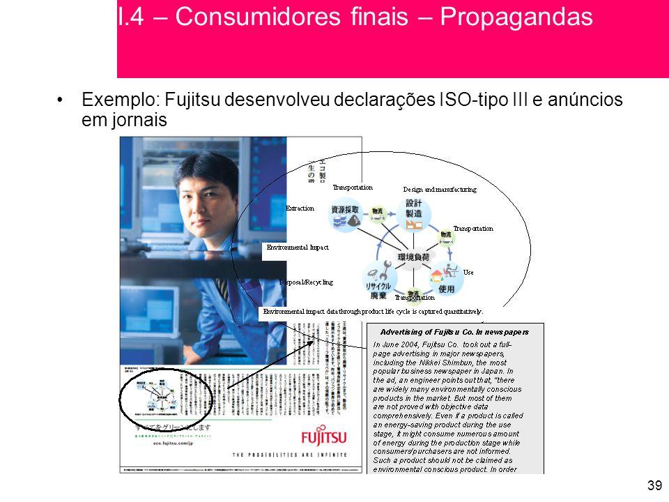 39 Exemplo: Fujitsu desenvolveu declarações ISO-tipo III e anúncios em jornais I.4 – Consumidores finais – Propagandas