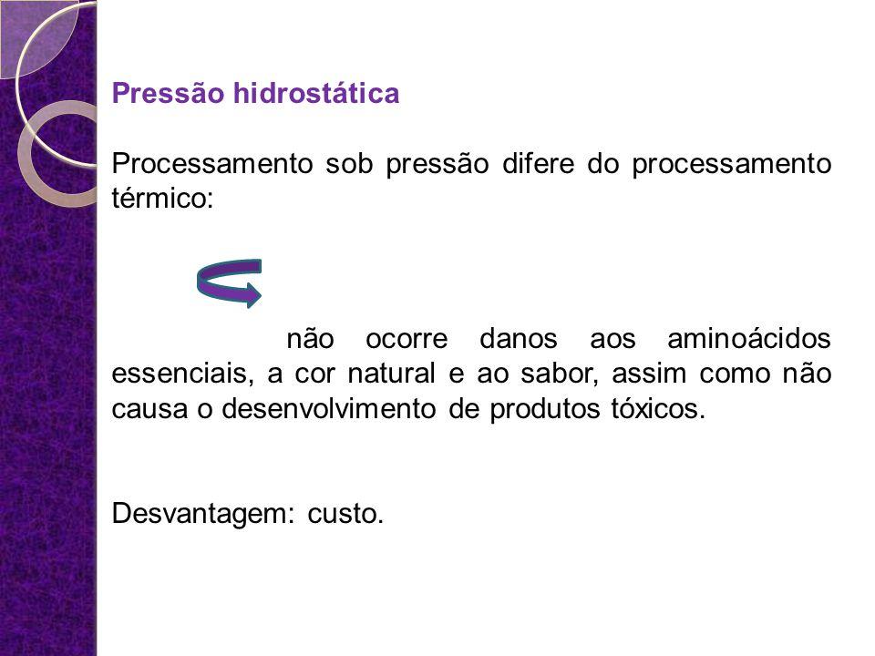 Pressão hidrostática Processamento sob pressão difere do processamento térmico: não ocorre danos aos aminoácidos essenciais, a cor natural e ao sabor,