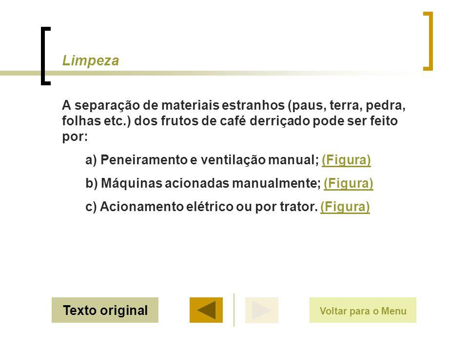Limpeza Texto original A separação de materiais estranhos (paus, terra, pedra, folhas etc.) dos frutos de café derriçado pode ser feito por: a) Peneir