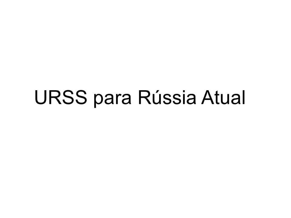 URSS para Rússia Atual