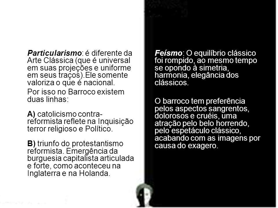 Particularismo: é diferente da Arte Clássica (que é universal em suas projeções e uniforme em seus traços).Ele somente valoriza o que é nacional. Por