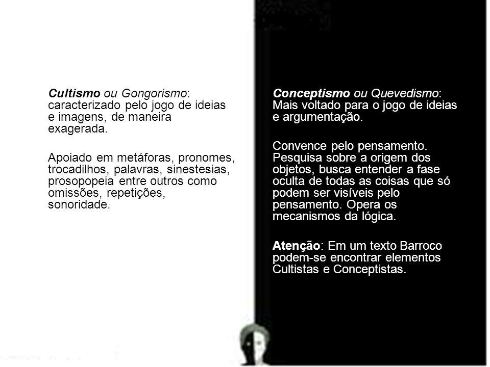 Cultismo ou Gongorismo: caracterizado pelo jogo de ideias e imagens, de maneira exagerada. Apoiado em metáforas, pronomes, trocadilhos, palavras, sine