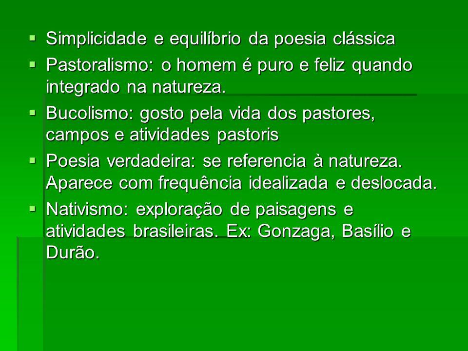 Simplicidade e equilíbrio da poesia clássica Simplicidade e equilíbrio da poesia clássica Pastoralismo: o homem é puro e feliz quando integrado na nat