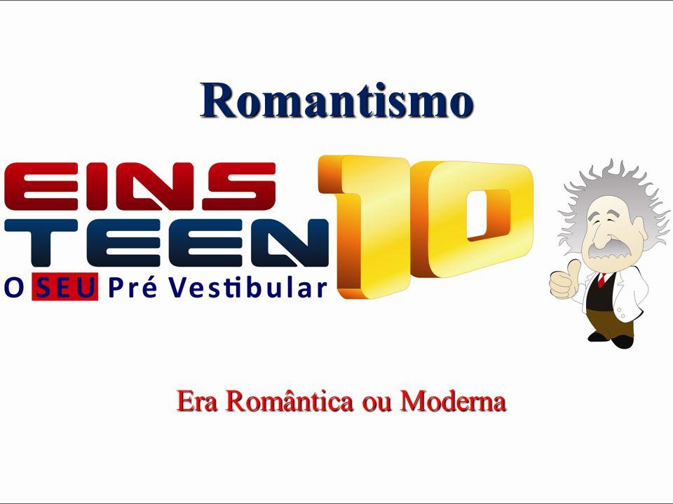 Romantismo Era Romântica ou Moderna