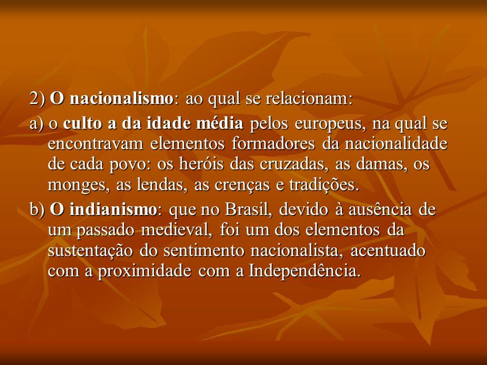 2) O nacionalismo: ao qual se relacionam: a) o culto a da idade média pelos europeus, na qual se encontravam elementos formadores da nacionalidade de