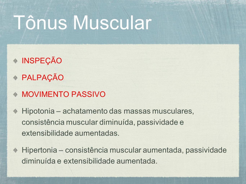 INSPEÇÃO PALPAÇÃO MOVIMENTO PASSIVO Hipotonia – achatamento das massas musculares, consistência muscular diminuída, passividade e extensibilidade aume