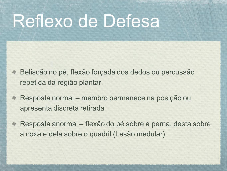 Reflexo de Defesa Beliscão no pé, flexão forçada dos dedos ou percussão repetida da região plantar. Resposta normal – membro permanece na posição ou a