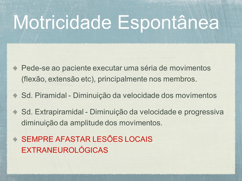 Motricidade Espontânea Pede-se ao paciente executar uma séria de movimentos (flexão, extensão etc), principalmente nos membros. Sd. Piramidal - Diminu