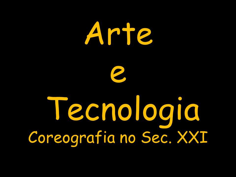 Arte e Tecnologia Coreografia no Sec. XXI