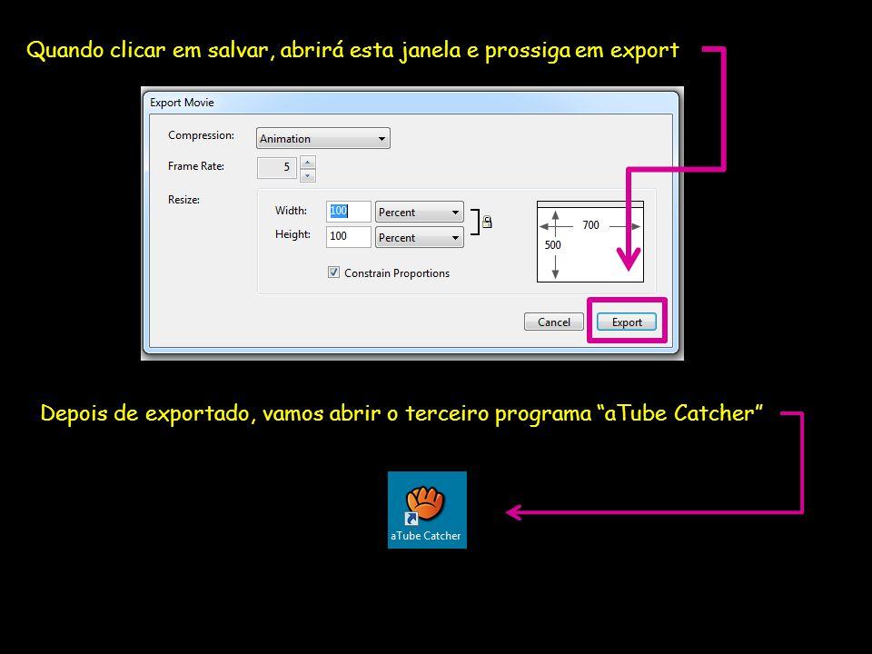 Quando clicar em salvar, abrirá esta janela e prossiga em export Depois de exportado, vamos abrir o terceiro programa aTube Catcher