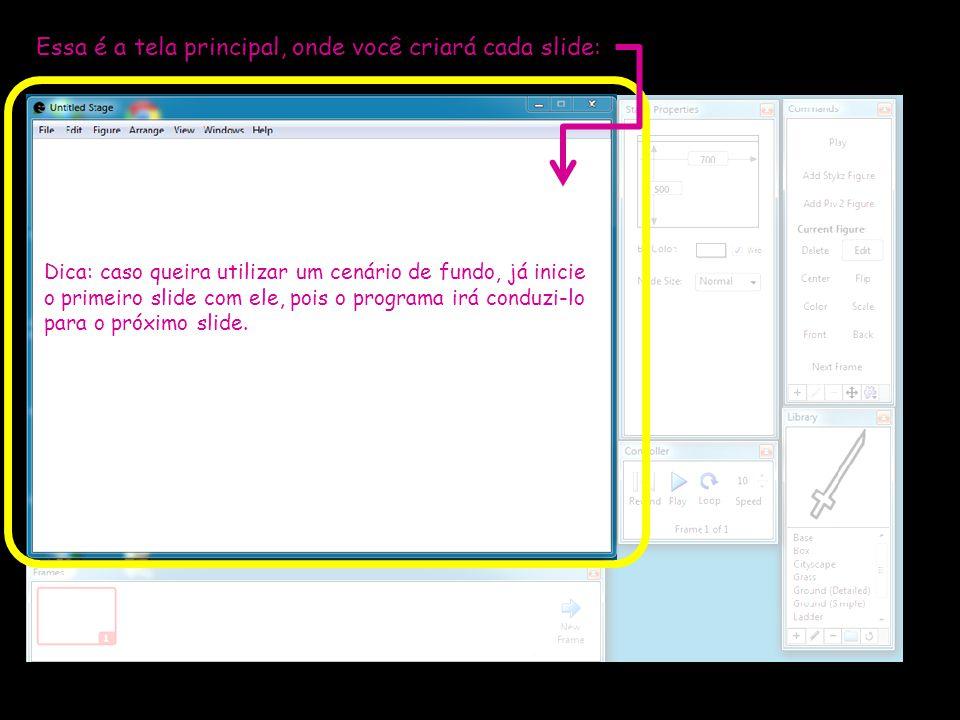 Essa é a tela principal, onde você criará cada slide: Dica: caso queira utilizar um cenário de fundo, já inicie o primeiro slide com ele, pois o progr