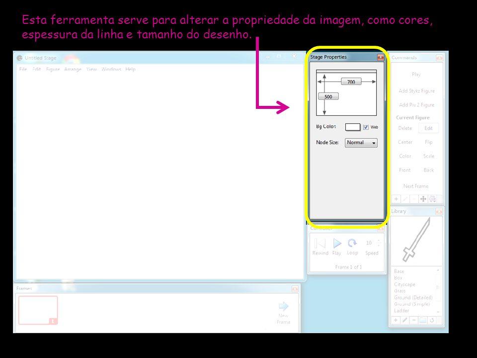 Esta ferramenta serve para alterar a propriedade da imagem, como cores, espessura da linha e tamanho do desenho.