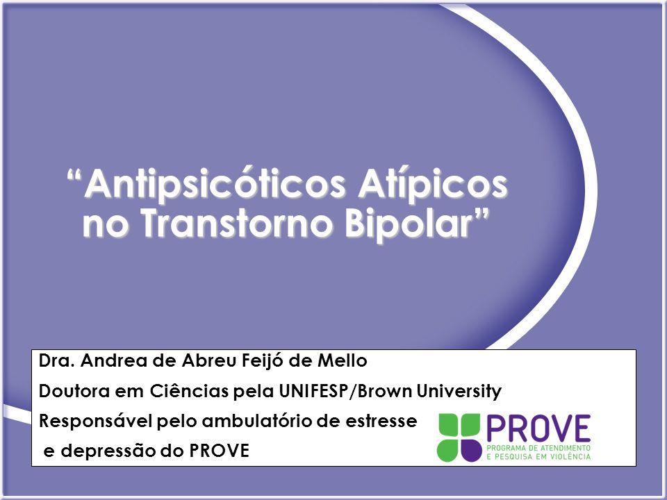 Antipsicóticos Atípicos no Transtorno Bipolar Dra. Andrea de Abreu Feijó de Mello Doutora em Ciências pela UNIFESP/Brown University Responsável pelo a