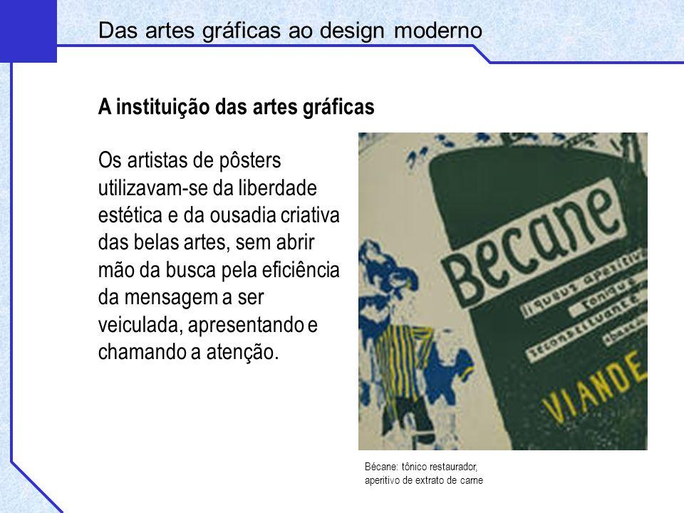 A instituição das artes gráficas Os artistas de pôsters utilizavam-se da liberdade estética e da ousadia criativa das belas artes, sem abrir mão da bu