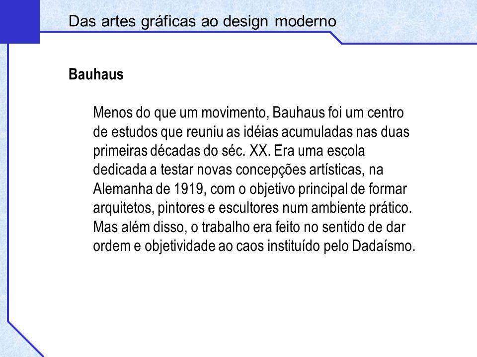 Menos do que um movimento, Bauhaus foi um centro de estudos que reuniu as idéias acumuladas nas duas primeiras décadas do séc. XX. Era uma escola dedi