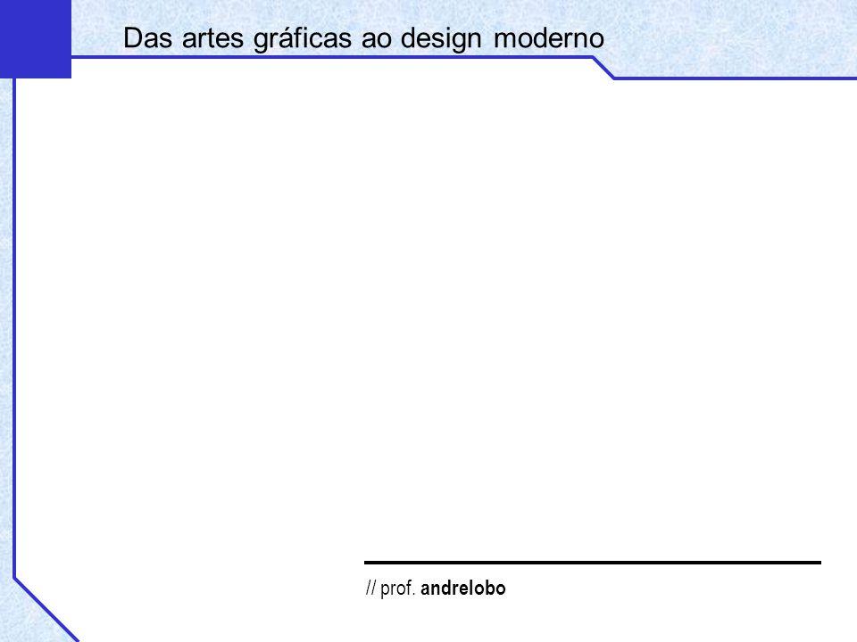 // prof. andrelobo Das artes gráficas ao design moderno