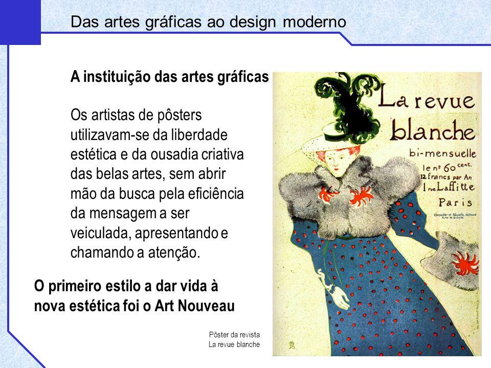 Das artes gráficas ao design moderno A instituição das artes gráficas Os artistas de pôsters utilizavam-se da liberdade estética e da ousadia criativa
