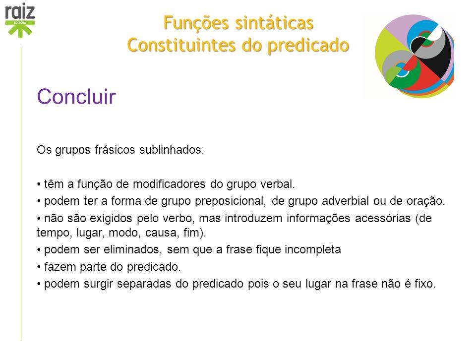 Funções sintáticas Constituintes do predicado Concluir Os grupos frásicos sublinhados: têm a função de modificadores do grupo verbal. podem ter a form