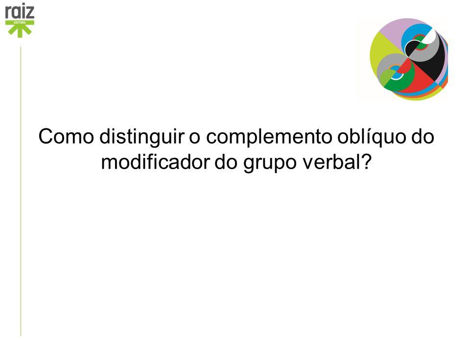 Como distinguir o complemento oblíquo do modificador do grupo verbal?