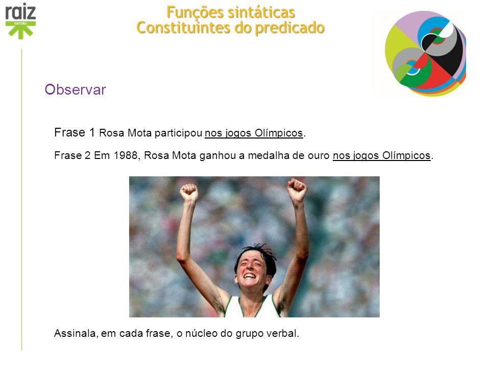 Observar Frase 1 Rosa Mota participou nos jogos Olímpicos. Frase 2 Em 1988, Rosa Mota ganhou a medalha de ouro nos jogos Olímpicos. Assinala, em cada