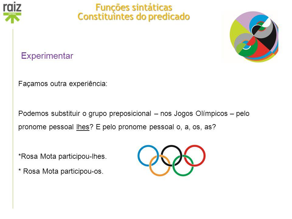 Experimentar Façamos outra experiência: Podemos substituir o grupo preposicional – nos Jogos Olímpicos – pelo pronome pessoal lhes? E pelo pronome pes