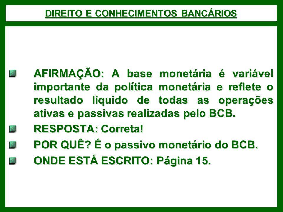 DIREITO E CONHECIMENTOS BANCÁRIOS AFIRMAÇÃO: A base monetária é variável importante da política monetária e reflete o resultado líquido de todas as op