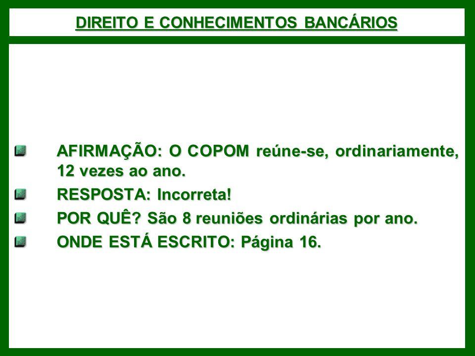 DIREITO E CONHECIMENTOS BANCÁRIOS AFIRMAÇÃO: O COPOM reúne-se, ordinariamente, 12 vezes ao ano.