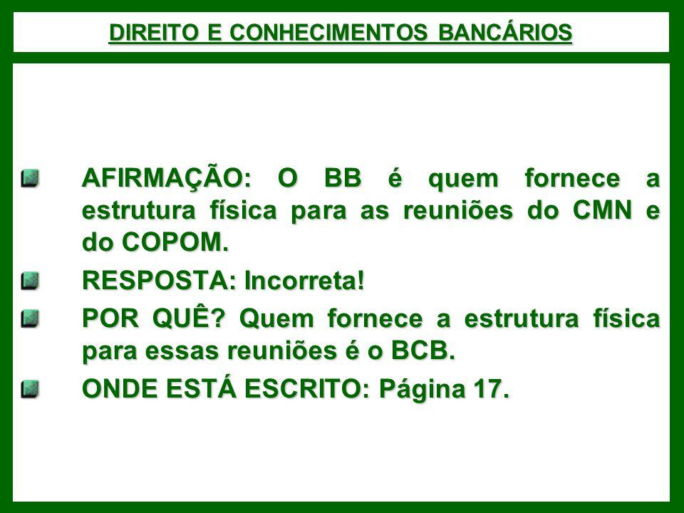 DIREITO E CONHECIMENTOS BANCÁRIOS AFIRMAÇÃO: O BB é quem fornece a estrutura física para as reuniões do CMN e do COPOM.