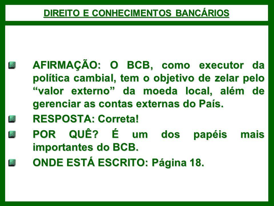 DIREITO E CONHECIMENTOS BANCÁRIOS AFIRMAÇÃO: O BCB, como executor da política cambial, tem o objetivo de zelar pelo valor externo da moeda local, além de gerenciar as contas externas do País.