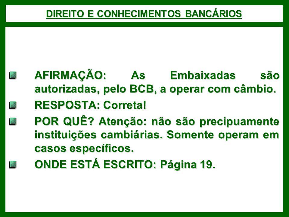 DIREITO E CONHECIMENTOS BANCÁRIOS AFIRMAÇÃO: As Embaixadas são autorizadas, pelo BCB, a operar com câmbio. RESPOSTA: Correta! POR QUÊ? Atenção: não sã