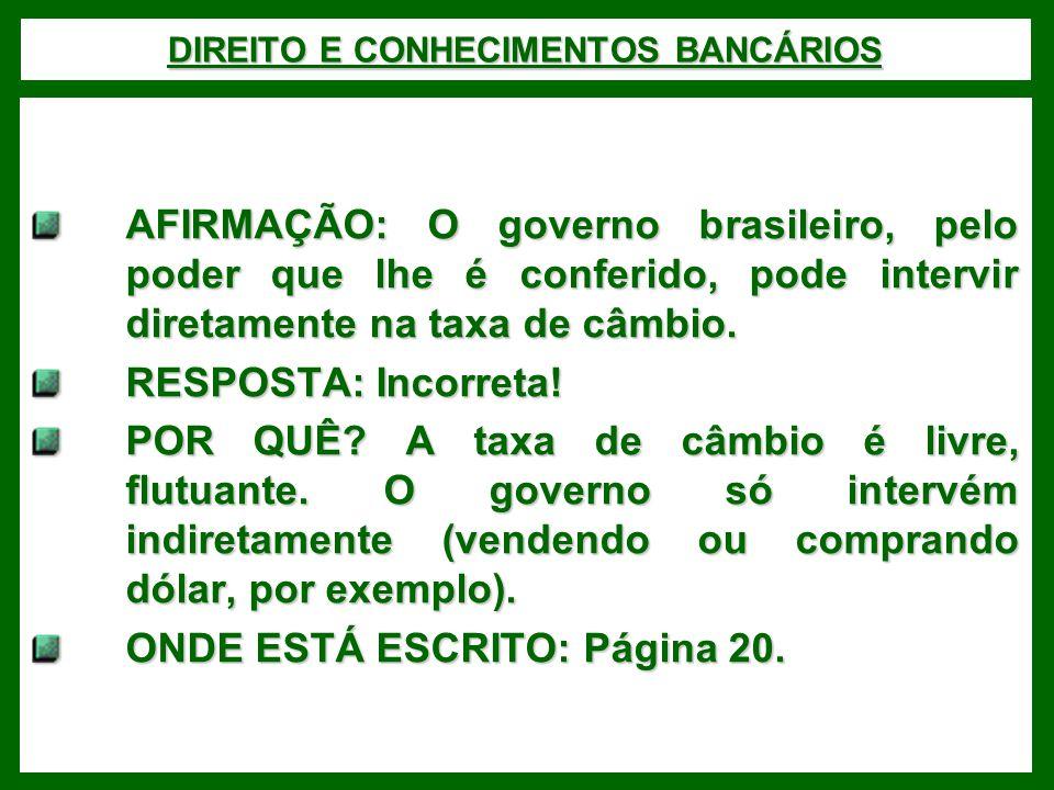 DIREITO E CONHECIMENTOS BANCÁRIOS AFIRMAÇÃO: O governo brasileiro, pelo poder que lhe é conferido, pode intervir diretamente na taxa de câmbio. RESPOS