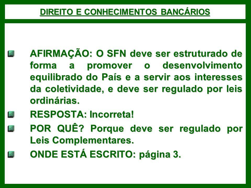 DIREITO E CONHECIMENTOS BANCÁRIOS AFIRMAÇÃO: O SFN deve ser estruturado de forma a promover o desenvolvimento equilibrado do País e a servir aos inter